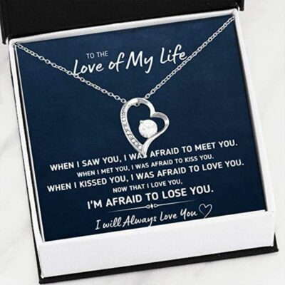 to-the-love-of-my-life-afraid-to-lose-you-necklace-gift-for-fiance-future-wife-or-girlfriend-fH-1625646907.jpg